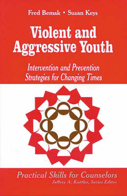 Violent and Aggressive Youth: Intervention and Prevention Strategies for Changing Times - Professional Skills for Counsellors Series (Paperback)
