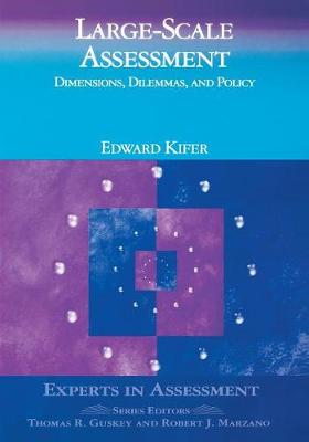 Large-Scale Assessment: Dimensions, Dilemmas, and Policy - Experts In Assessment Series (Paperback)