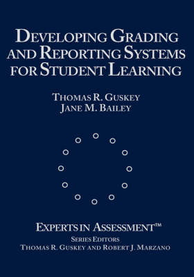 Developing Grading and Reporting Systems for Student Learning - Experts In Assessment Series (Hardback)