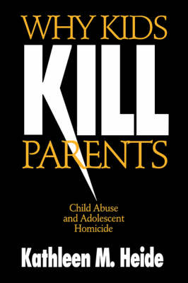 Why Kids Kill Parents: Child Abuse and Adolescent Homicide (Paperback)