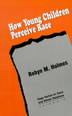 How Young Children Perceive Race - SAGE Series on Race and Ethnic Relations (Paperback)