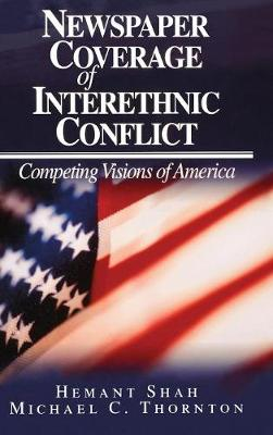Newspaper Coverage of Interethnic Conflict: Competing Visions of America (Hardback)