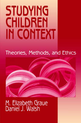 Studying Children in Context: Theories, Methods, and Ethics (Paperback)