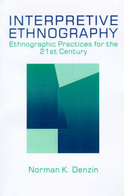 Interpretive Ethnography: Ethnographic Practices for the 21st Century (Paperback)