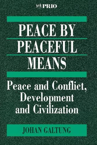 Peace by Peaceful Means: Peace and Conflict, Development and Civilization - International Peace Research Institute, Oslo (PRIO) (Paperback)