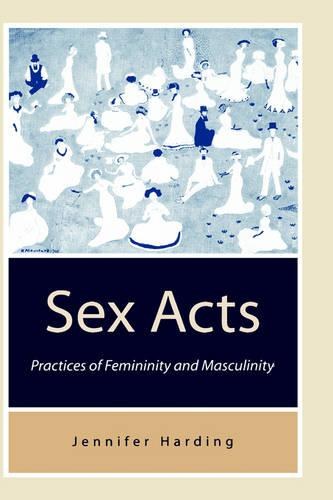Sex Acts: Practices of Femininity and Masculinity (Hardback)