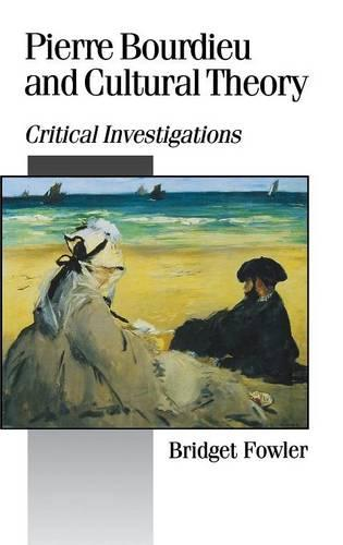 Pierre Bourdieu and Cultural Theory: Critical Investigations - Published in association with Theory, Culture & Society (Hardback)