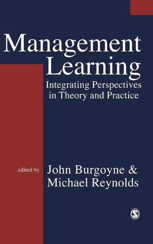 Management Learning: Integrating Perspectives in Theory and Practice (Hardback)