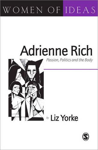 Adrienne Rich: Passion, Politics and the Body - Women of Ideas Series (Paperback)