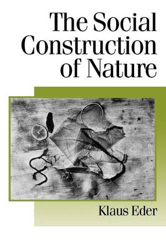 The Social Construction of Nature: A Sociology of Ecological Enlightenment - Published in association with Theory, Culture & Society (Paperback)