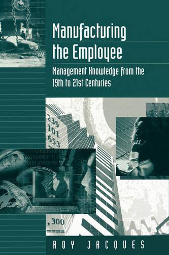 Manufacturing the Employee: Management Knowledge from the 19th to 21st Centuries (Paperback)