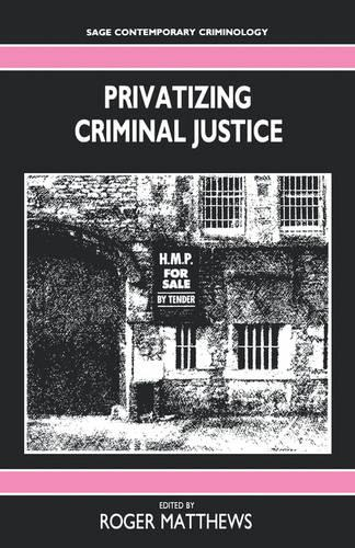 Privatizing Criminal Justice - SAGE Contemporary Criminology series (Paperback)