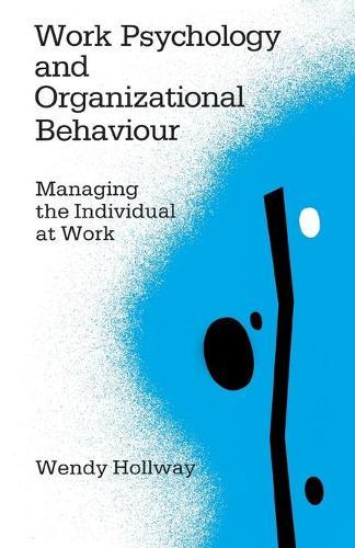 Work Psychology and Organizational Behaviour: Managing the Individual at Work (Paperback)