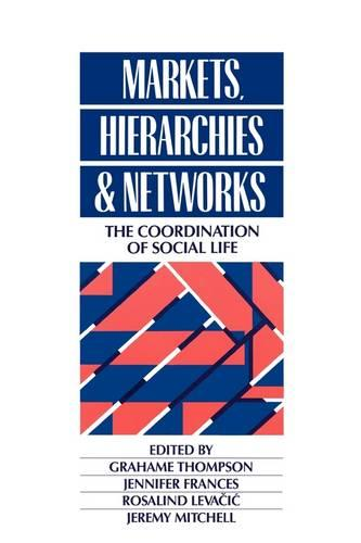Markets, Hierarchies and Networks: The Coordination of Social Life - Published in Association with The Open University (Paperback)
