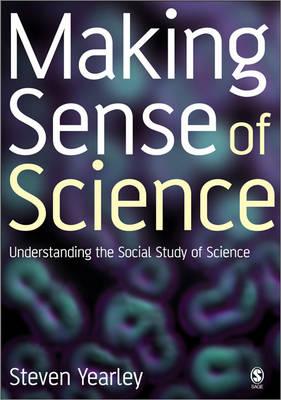 Making Sense of Science: Understanding the Social Study of Science (Hardback)