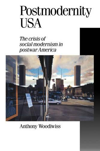 Postmodernity USA: The Crisis of Social Modernism in Postwar America - Published in association with Theory, Culture & Society (Paperback)