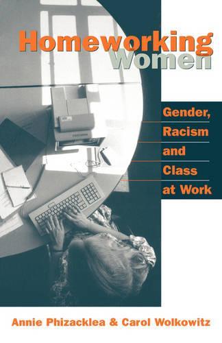 Homeworking Women: Gender, Racism and Class at Work (Hardback)