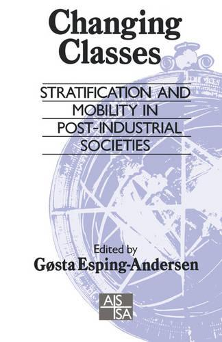 Changing Classes: Stratification and Mobility in Post-Industrial Societies - Sage Studies in International Sociology (Paperback)
