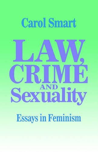 Law, Crime and Sexuality: Essays in Feminism (Paperback)