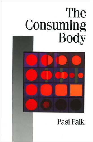 The Consuming Body - Published in association with Theory, Culture & Society (Paperback)