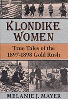 Klondike Women: True Tales of the 1897-1898 Gold Rush (Hardback)