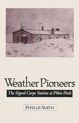 Weather Pioneers: The Signal Corps Station At Pike'S Peak (Hardback)