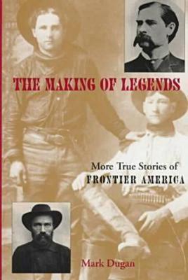 Making of Legends: More True Stories of Frontier America (Hardback)