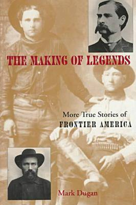 Making of Legends: More True Stories of Frontier America (Paperback)