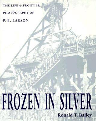 Frozen In Silver: Life & Frontier Photography Of P. E. Larson (Paperback)