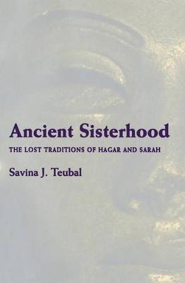 Ancient Sisterhood: The Lost Traditions of Hagar and Sarah (Paperback)