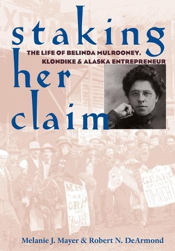 Staking Her Claim: Life Of Belinda Mulrooney (Paperback)