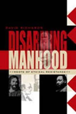 Disarming Manhood: Roots of Ethical Resistance (Hardback)