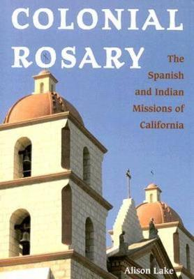 Colonial Rosary: The Spanish and Indian Missions of California (Paperback)