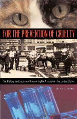 For the Prevention of Cruelty: The History and Legacy of Animal Rights Activism in the United States (Hardback)