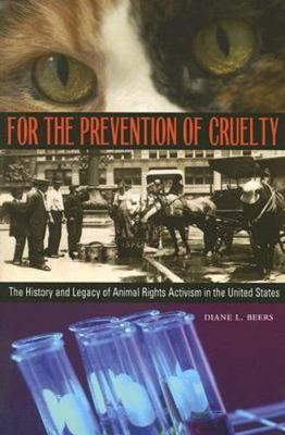 For the Prevention of Cruelty: The History and Legacy of Animal Rights Activism in the United States (Paperback)