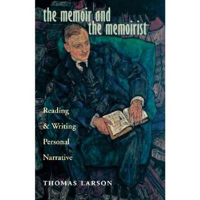 The Memoir and the Memoirist: Reading and Writing Personal Narrative (Hardback)
