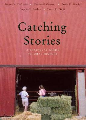 Catching Stories: A Practical Guide to Oral History (Hardback)