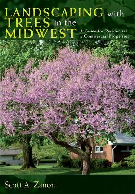 Landscaping with Trees in the Midwest: A Guide for Residential and Commercial Properties (Paperback)