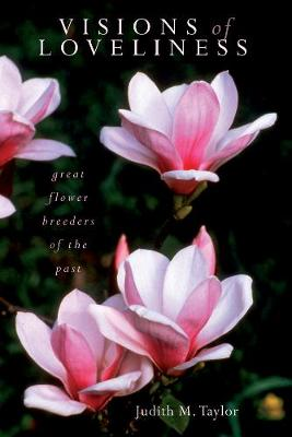 Visions of Loveliness: Great Flower Breeders of the Past (Paperback)