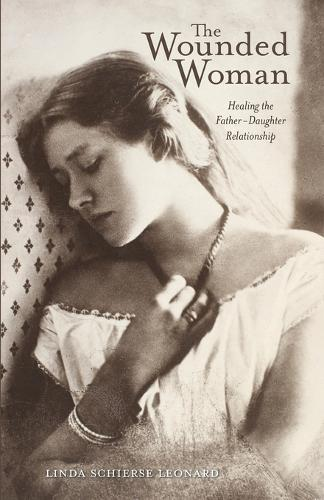 The Wounded Woman: Healing the Father-Daughter Relationship (Paperback)