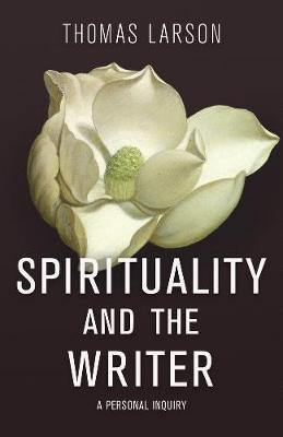 Spirituality and the Writer: A Personal Inquiry (Hardback)