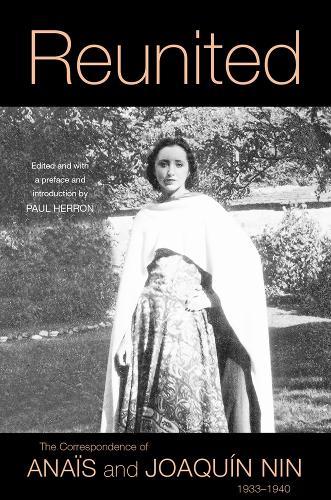Reunited: The Correspondence of Anais and Joaquin Nin, 1933-1940 (Hardback)