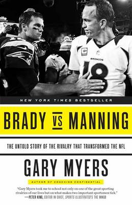 Brady vs Manning: The Untold Story of the Rivalry That Transformed the NFL (Paperback)