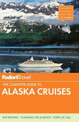Fodor's the Complete Guide to Alaska Cruises (Paperback)