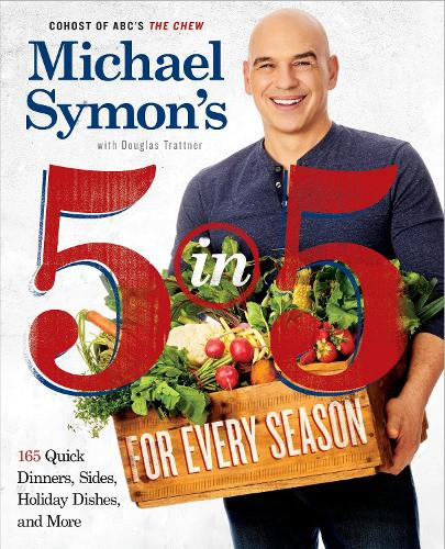 Michael Symon's 5 in 5 for Every Season: 165 Quick Dinners, Sides, Holiday Dishes, and More: A Cookbook (Paperback)
