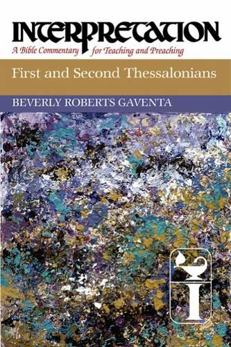 First and Second Thessalonians: Interpretation - Interpretation: A Bible Commentary for Teaching and Preaching (Hardback)