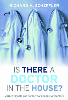 Is There a Doctor in the House?: Market Signals and Tomorrow's Supply of Doctors (Hardback)