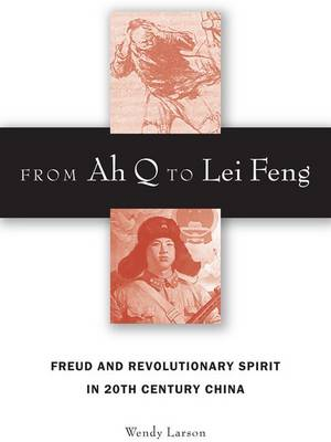 From Ah Q to Lei Feng: Freud and Revolutionary Spirit in 20th Century China (Hardback)