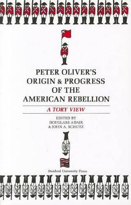 """Peter Oliver's """"Origin and Progress of the American Rebellion"""": A Tory View (Paperback)"""