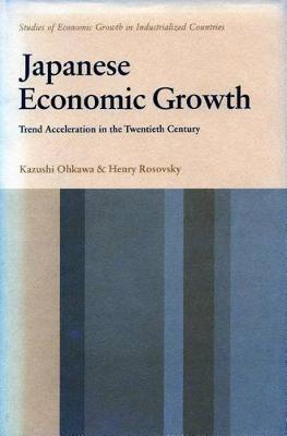 Japanese Economic Growth: Trend Acceleration in the Twentieth Century - Studies of economic growth in industrialized countries (Hardback)